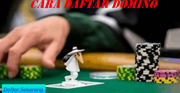 Cara Daftar Domino Poker Di Bandar Terbaik 2020